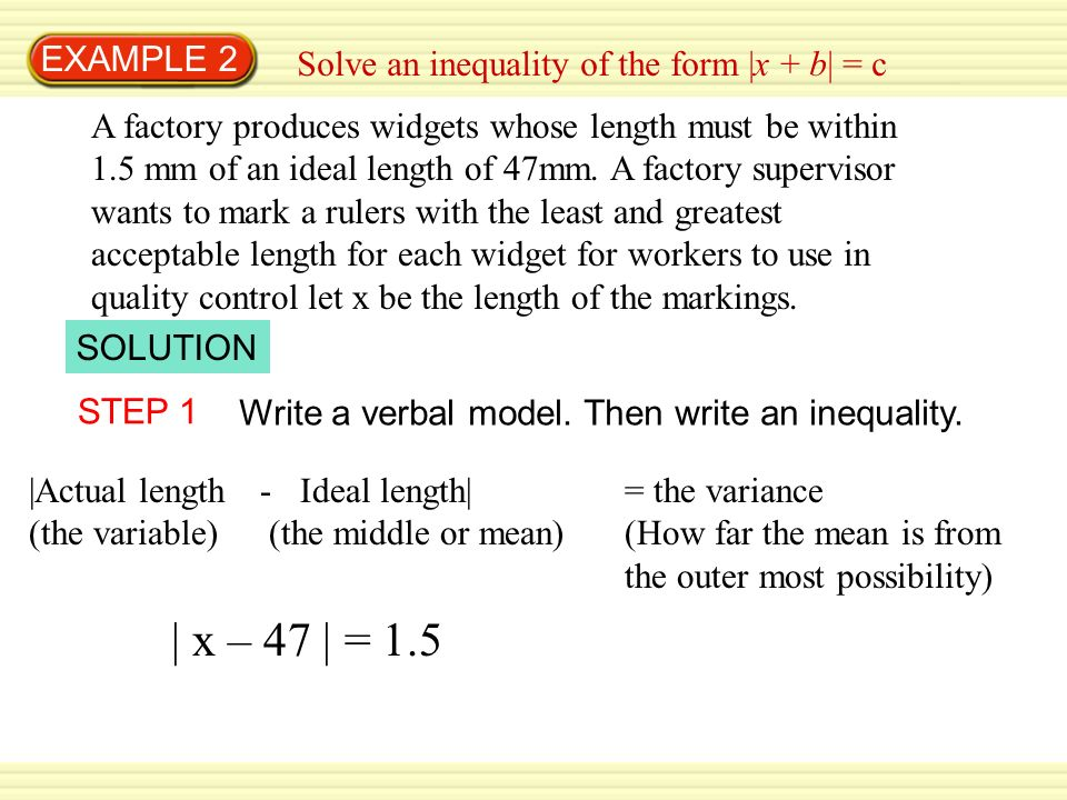 | x – 47 | = 1.5 EXAMPLE 2 Solve an inequality of the form |x + b| = c