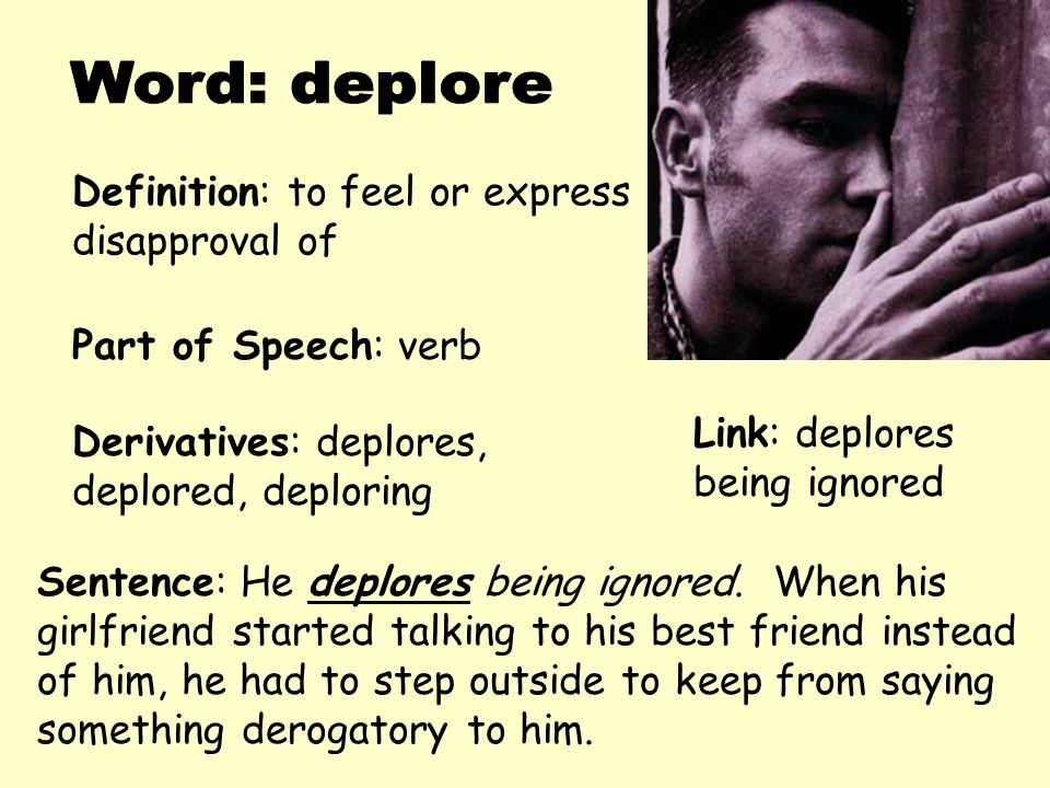 Perfect Word: Deplore Definition: To Feel Or Express Disapproval Of