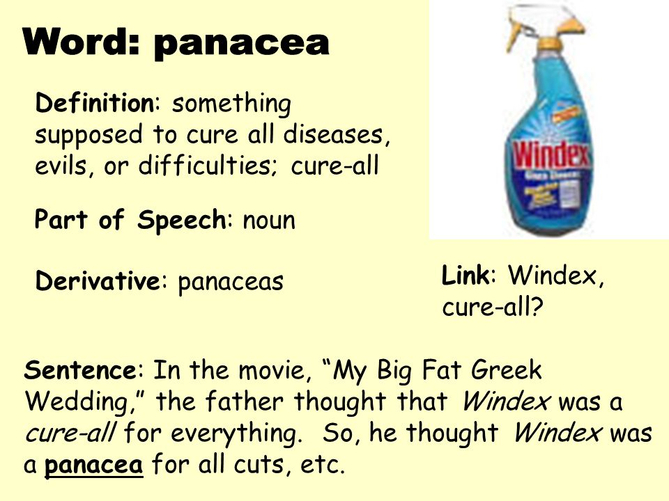 Word: Panacea Definition: Something Supposed To Cure All Diseases,
