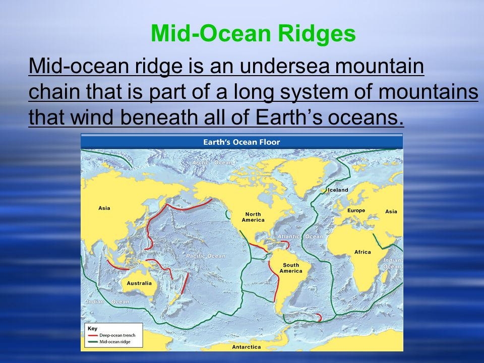Section 4 sea floor spreading ppt video online download 2 mid ocean ridges mid ocean ridge is an undersea mountain chain that is part of a long system of mountains that wind beneath all of earths oceans gumiabroncs Images