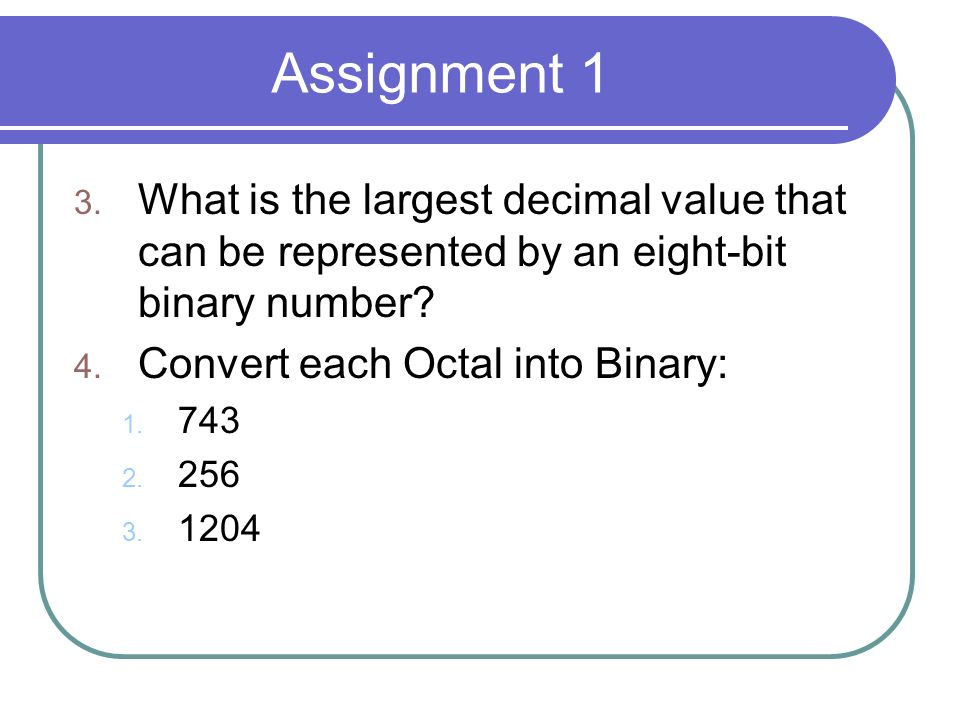 Assignment 1 What is the largest decimal value that can be represented by an eight-bit binary number