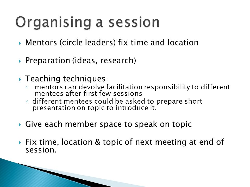 Organising a session Mentors (circle leaders) fix time and location
