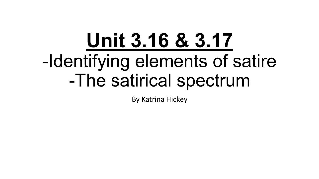Unit 3 16 Identifying Elements Of Satire The Satirical Spectrum