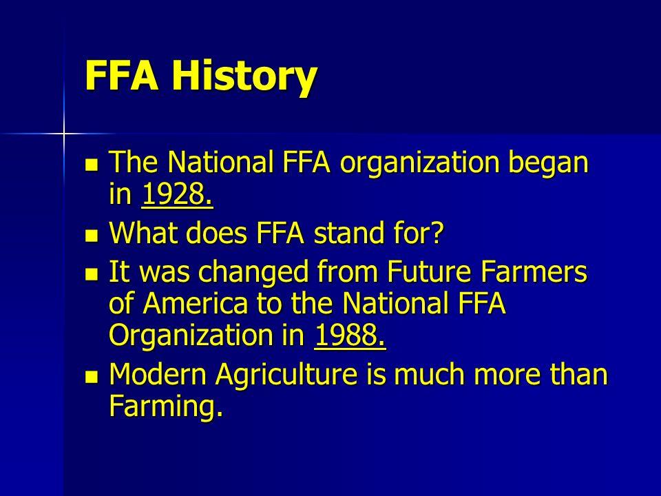 FFA History The National FFA organization began in 1928.