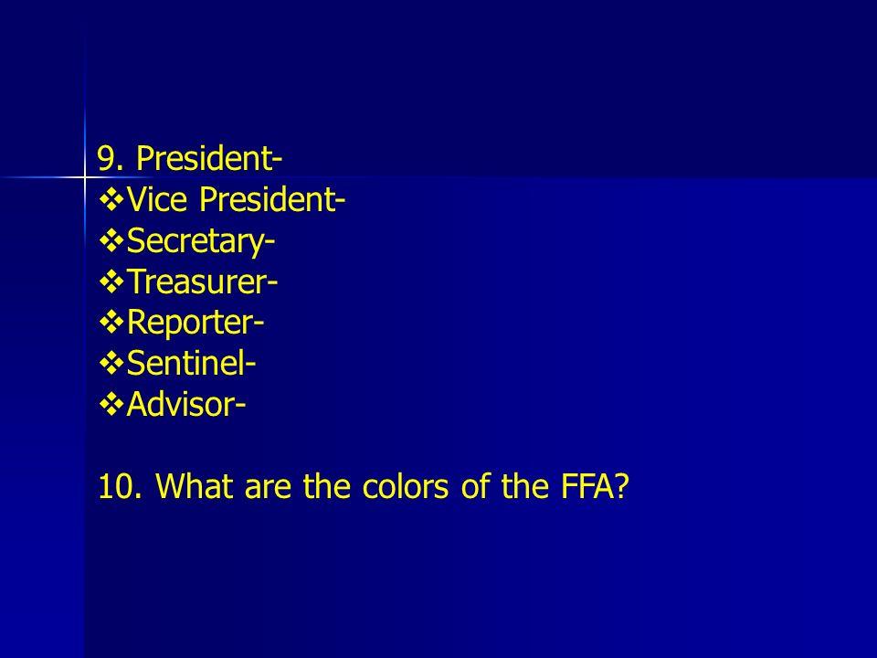 9. President- Vice President- Secretary- Treasurer- Reporter- Sentinel- Advisor- 10.