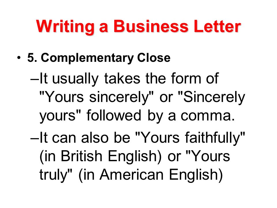 writing a cover letter yours sincerely In business or formal letters, the word sincerely is normally part of the complimentary close, which occupies the space between the end of the letter body and the signature.