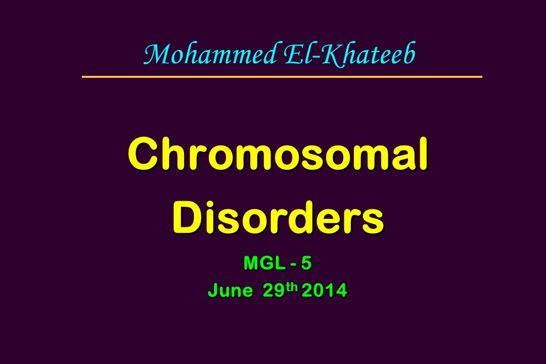 Chromosomal Disorders MGL - 5 June 29th 2014
