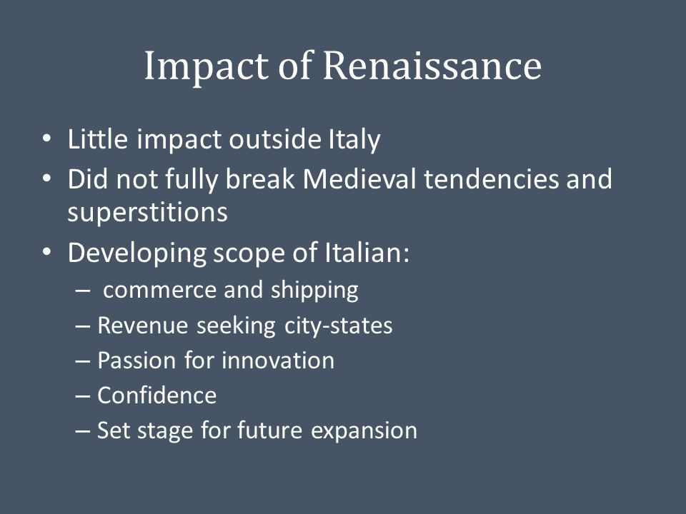 impact of renaissance The lives of the renaissance civilians changed dramatically as new technologies were invented there was an invention in the renaissance that is considered the most significant it was the printer press, which was invented in 1445 by gutenburg.