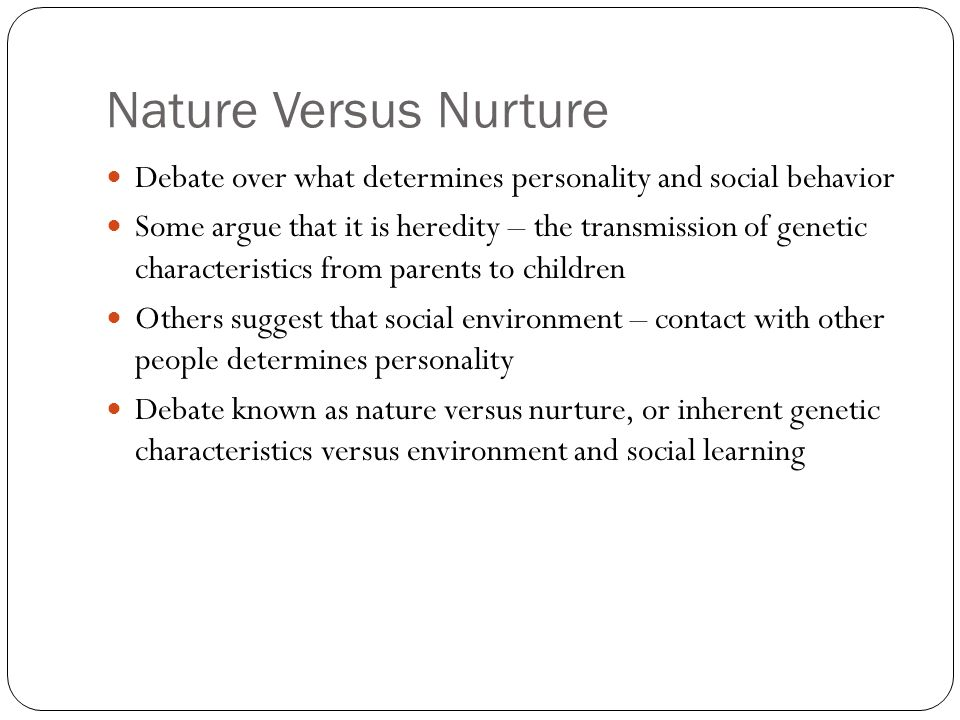 nature versus nurture which determines personality What gives us our personality nature takes on nurture  still debate the merits of 'nature versus nurture' – dna versus upbringing – 404 years on, some experts now argue that our .