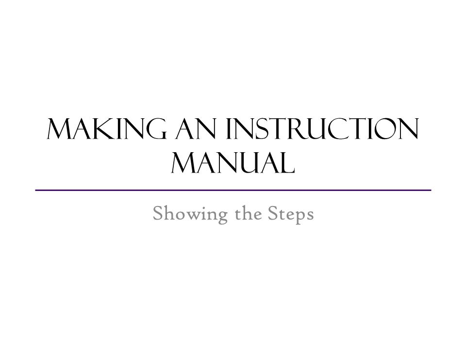 Making An Instruction Manual  Ppt Video Online Download