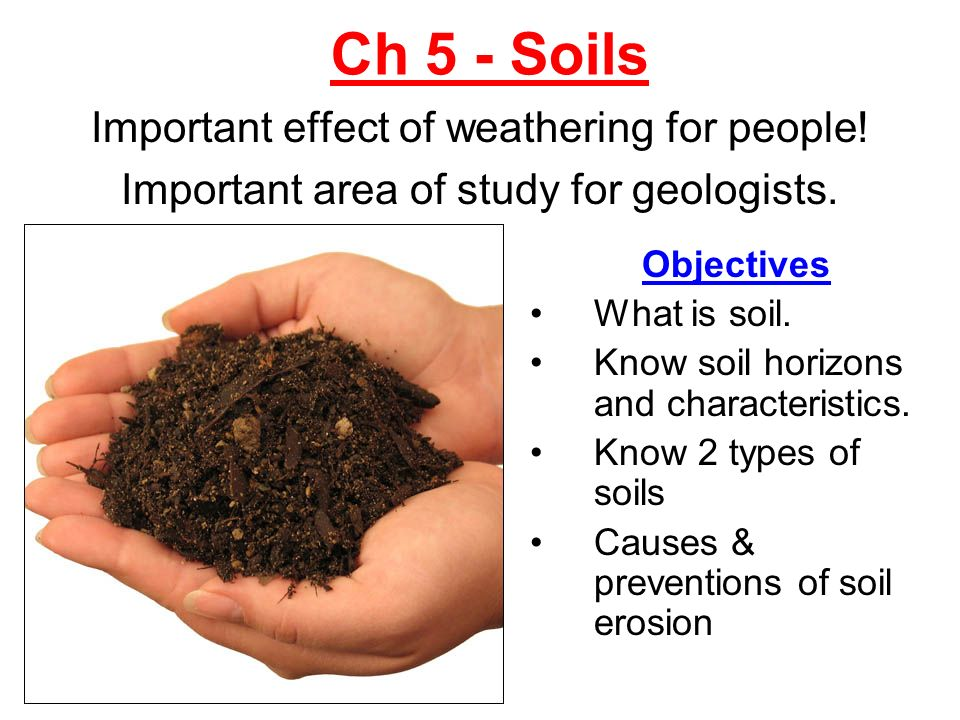 Ch 5 - Soils Important effect of weathering for people ...