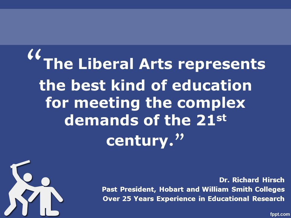 a liberal education is the best Many liberal arts colleges offer business degrees even more important, though,  is that many businesses are enthusiastic about hiring people with the sort of.