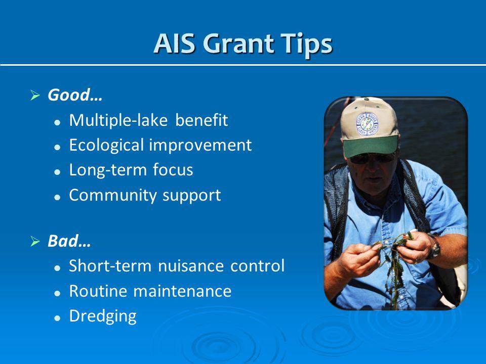 AIS Grant Tips Good… Multiple-lake benefit Ecological improvement