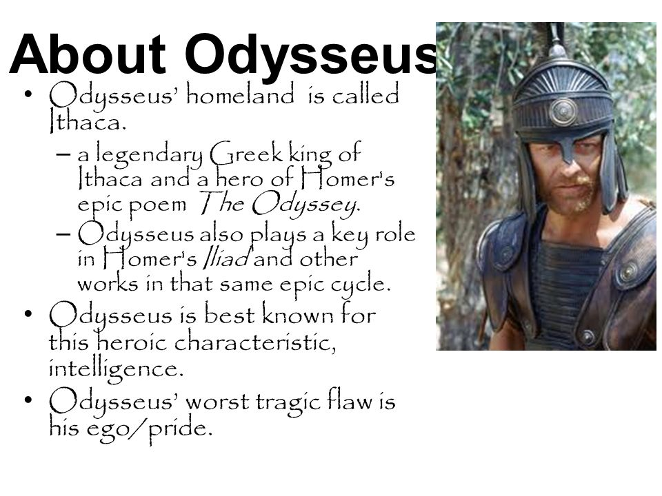 About Odysseus Odysseus' homeland is called Ithaca.
