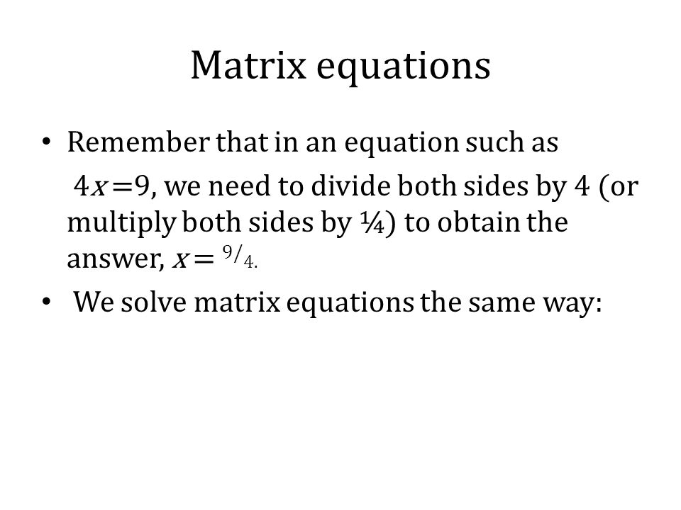 matrix and equations 5 example 1 – order of matrices determine the order of each matrix a b solution: a this matrix has one row and one columnthe order of the matrix is 1 1.