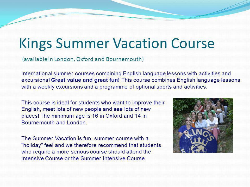 Kings Summer Vacation Course (available in London, Oxford and Bournemouth)