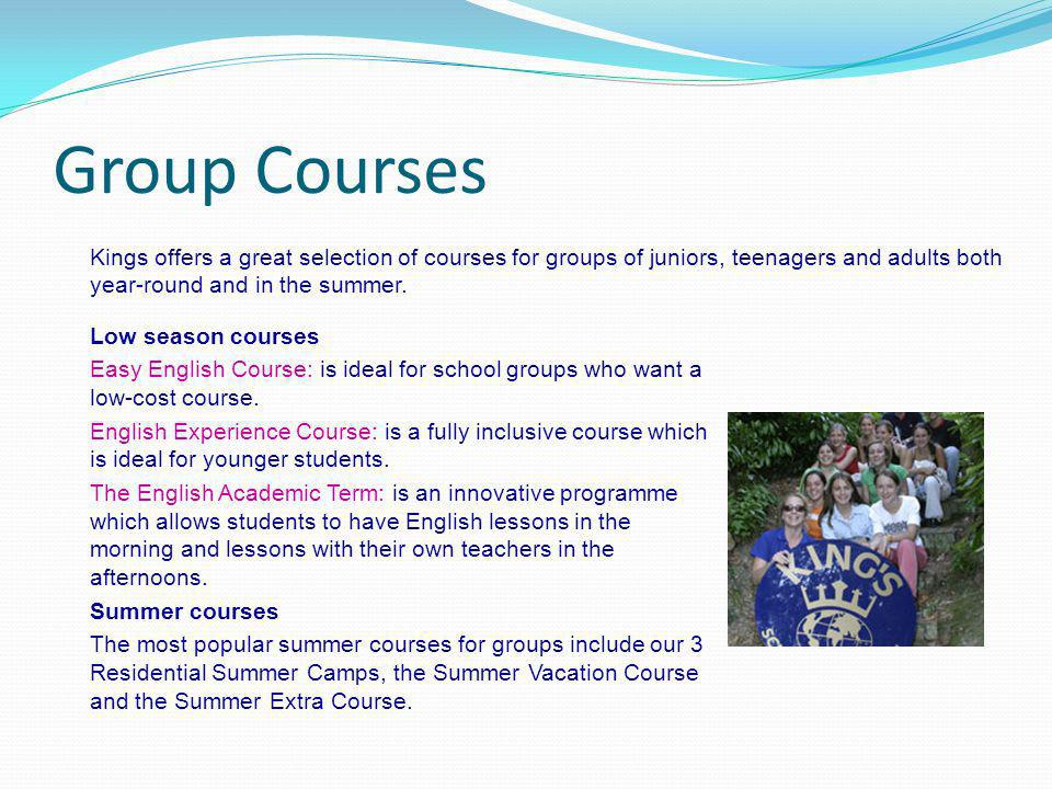 Group Courses Kings offers a great selection of courses for groups of juniors, teenagers and adults both year-round and in the summer.
