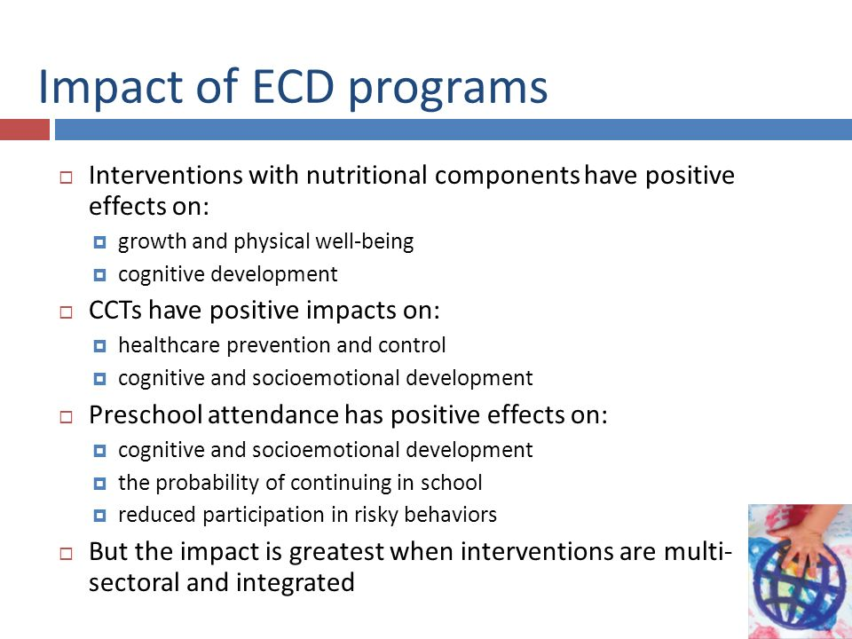 Impact of ECD programs Interventions with nutritional components have positive effects on: growth and physical well-being.
