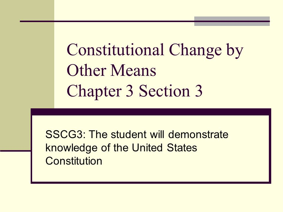 Constitutional Change by Other Means Chapter 3 Section 3