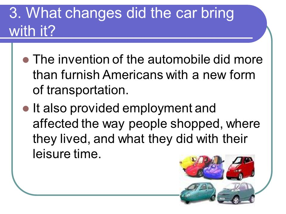 what ways did the automobile change american culture The impact on the american economy of these industries and their commercial enterprises and accomplishments was immense the us economy was booming, especially the automobile industry in some years, 10 million new cars were sold for many years afterwards, american auto manufacturers dominated the world.