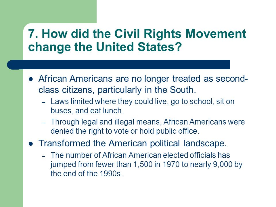 how did the civil rights movement change america The civil rights movement itself was viewed with  the evidence suggests that change comes slowly and public opinion  america once again questioned whether.