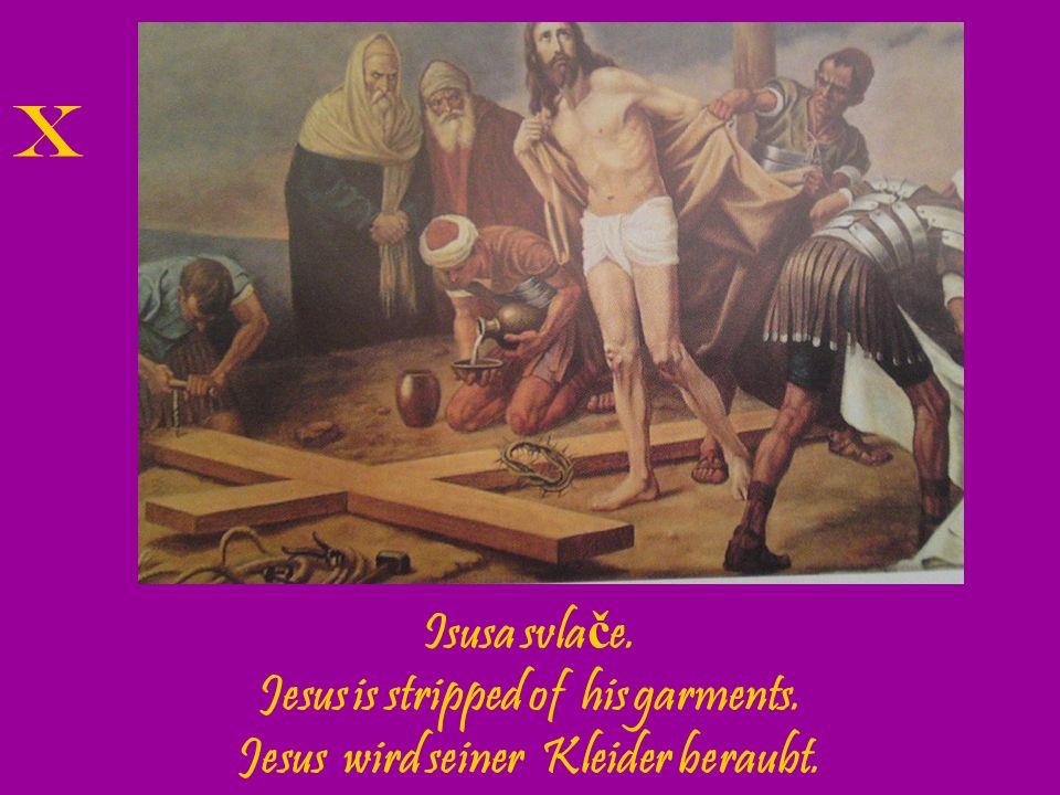 Jesus is stripped of his garments. Jesus wird seiner Kleider beraubt.