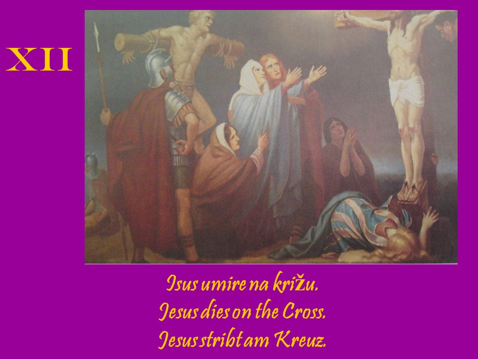 XII Isus umire na križu. Jesus dies on the Cross.