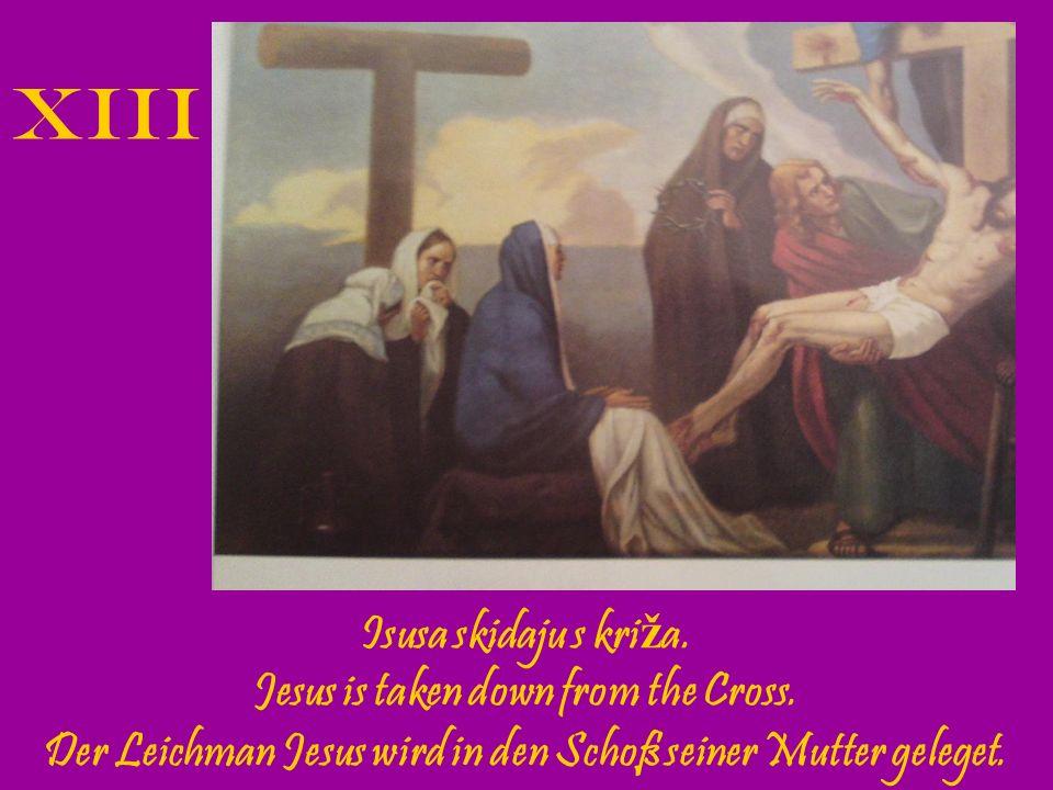 XIII Isusa skidaju s križa. Jesus is taken down from the Cross.