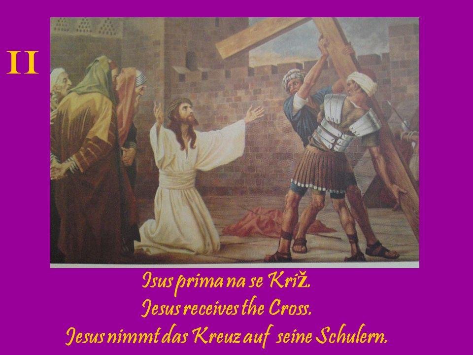 Jesus receives the Cross. Jesus nimmt das Kreuz auf seine Schulern.