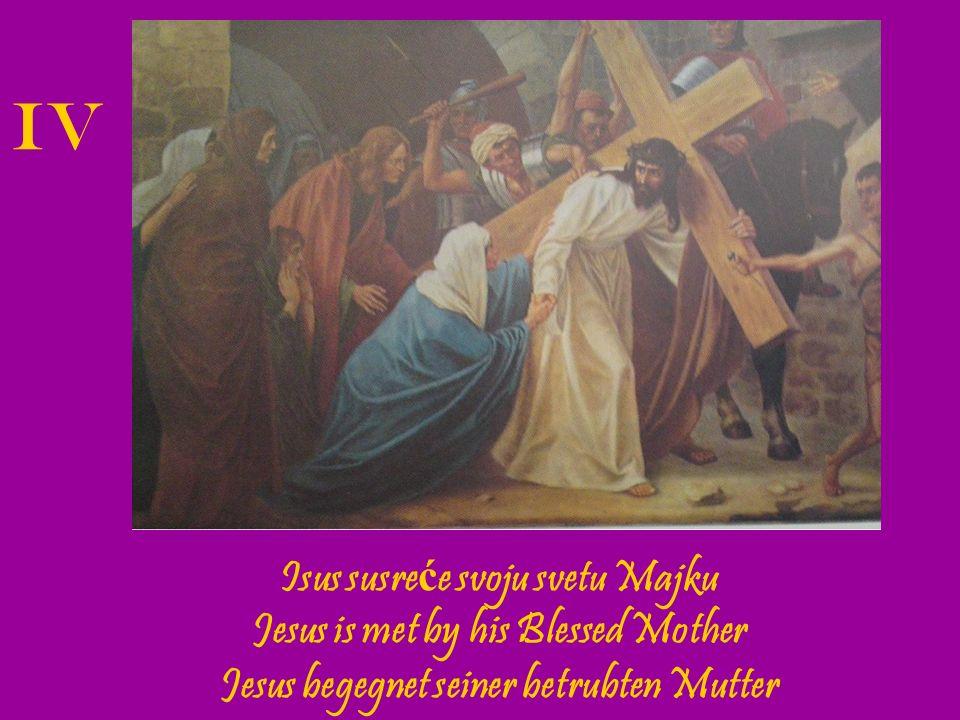 IV Isus susreće svoju svetu Majku Jesus is met by his Blessed Mother