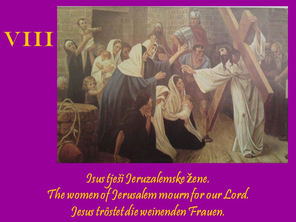VIII Isus tješi Jeruzalemske žene.