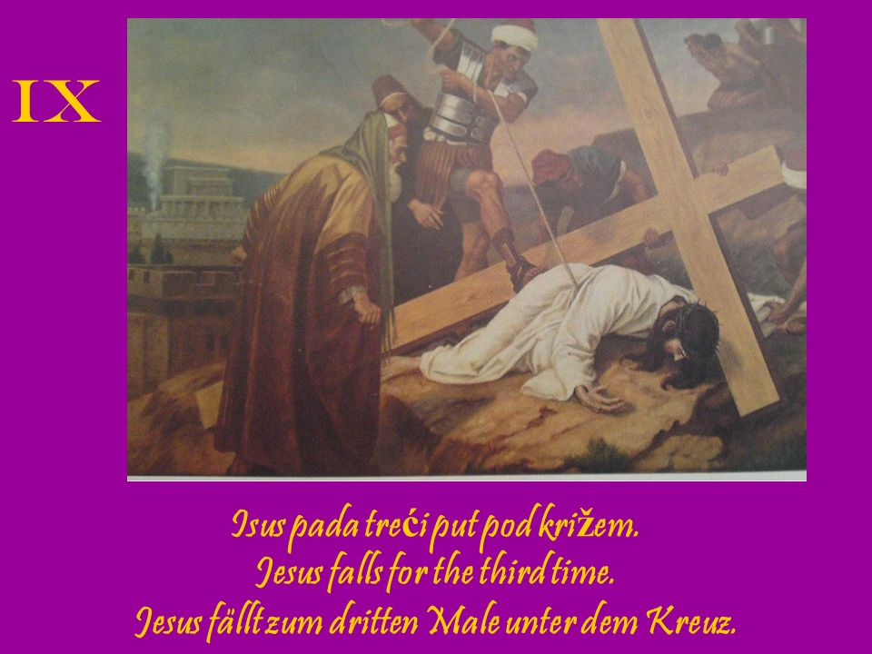 IX Isus pada treći put pod križem. Jesus falls for the third time.