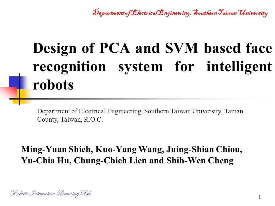 Design of PCA and SVM based face recognition system for intelligent robots  Department of Electrical Engineering, Southern Taiwan University, Tainan  County,
