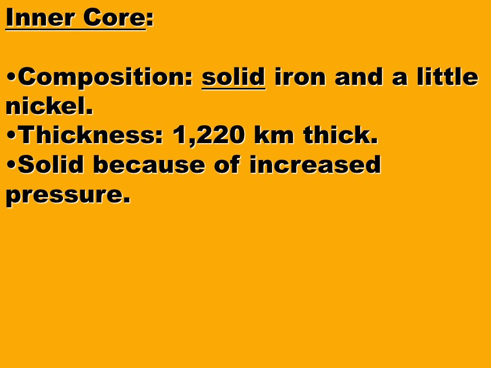 Inner Core: Composition: solid iron and a little nickel.