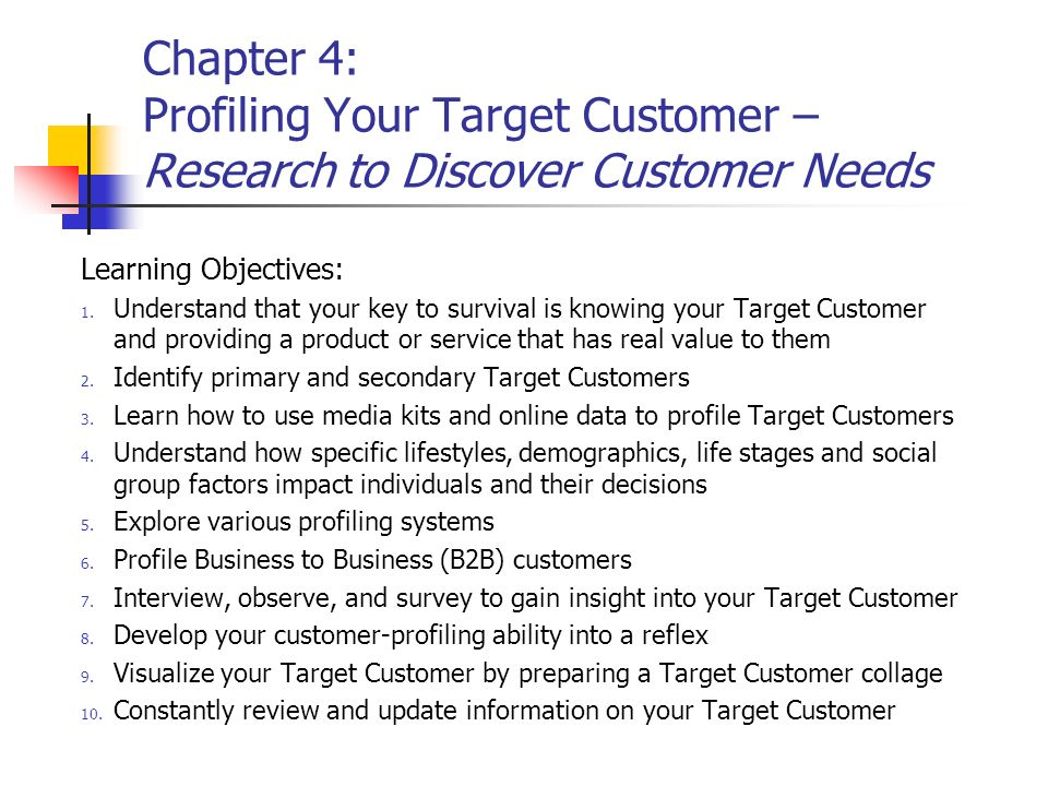 3627b0e51b8a Chapter 4  Profiling Your Target Customer – Research to Discover Customer  Needs