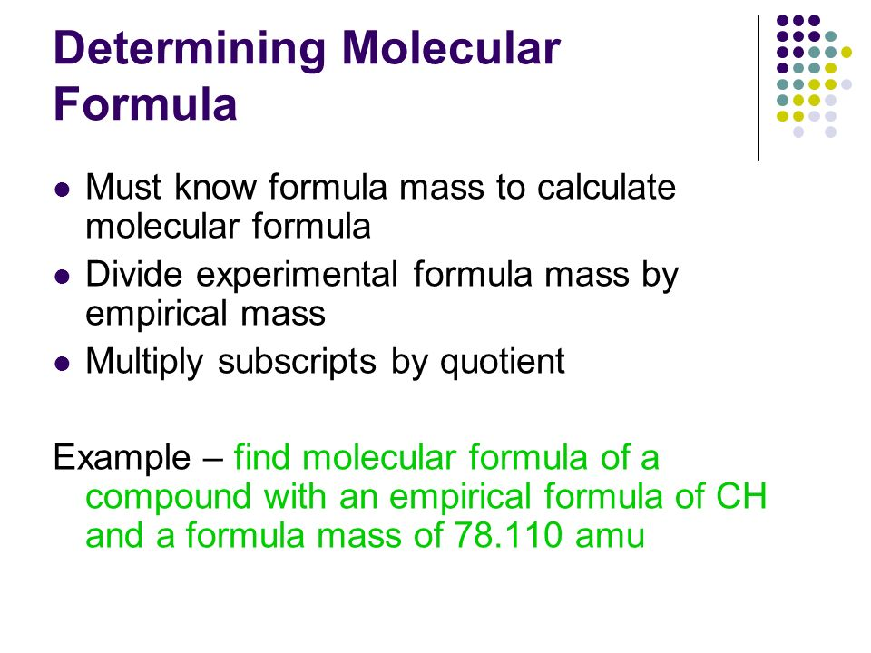 determining the chemical formula of a A chemical formula indicates the number of atoms of each element that make up the compound the atomic ratio of elements in the compound is the same as the molar ratio.