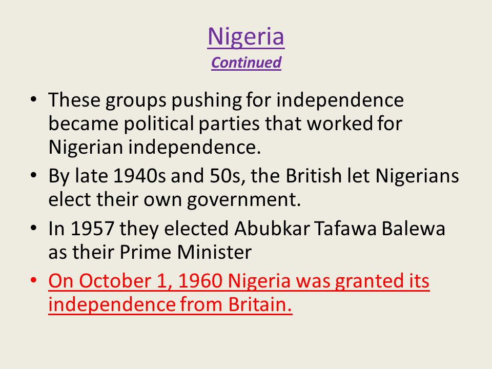 Nigeria Continued These groups pushing for independence became political parties that worked for Nigerian independence.