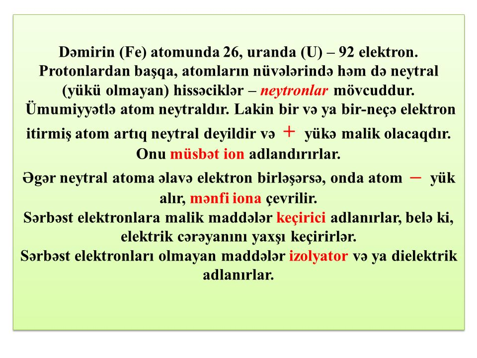 Dəmirin (Fe) atomunda 26, uranda (U) – 92 elektron