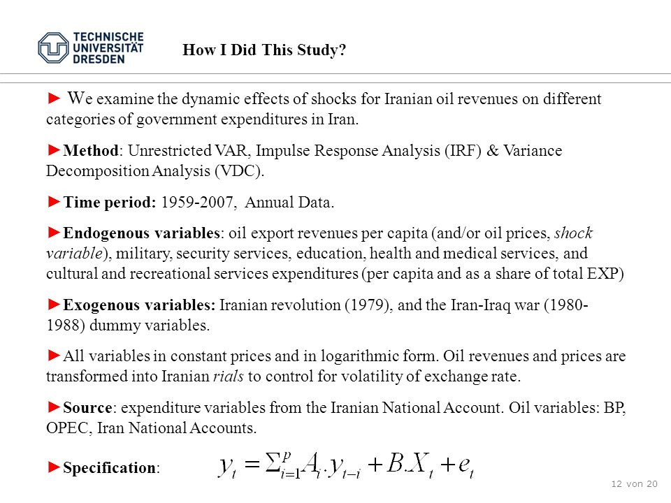 How I Did This Study We examine the dynamic effects of shocks for Iranian oil revenues on different categories of government expenditures in Iran.