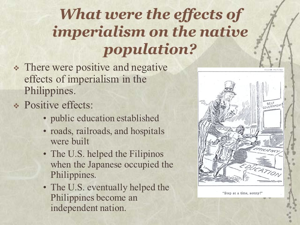 what was the impact of imperialism During britain's reign the negative effects on britain itself were mostly felt by the poor maintaining and running an empire so large took money and resources which meant the poor were exploited.