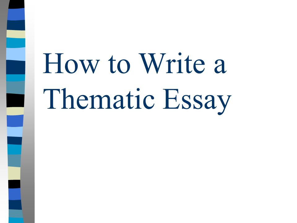 how to write a thematic essay outline How to write an explanatory essay how to write how to write a thematic essay how to write a 5-paragraph essay outline january 25.