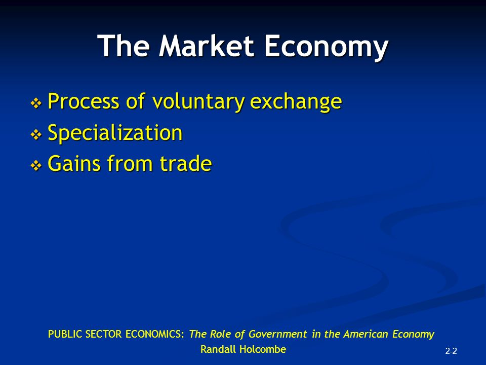 The Market Economy Process of voluntary exchange Specialization ...