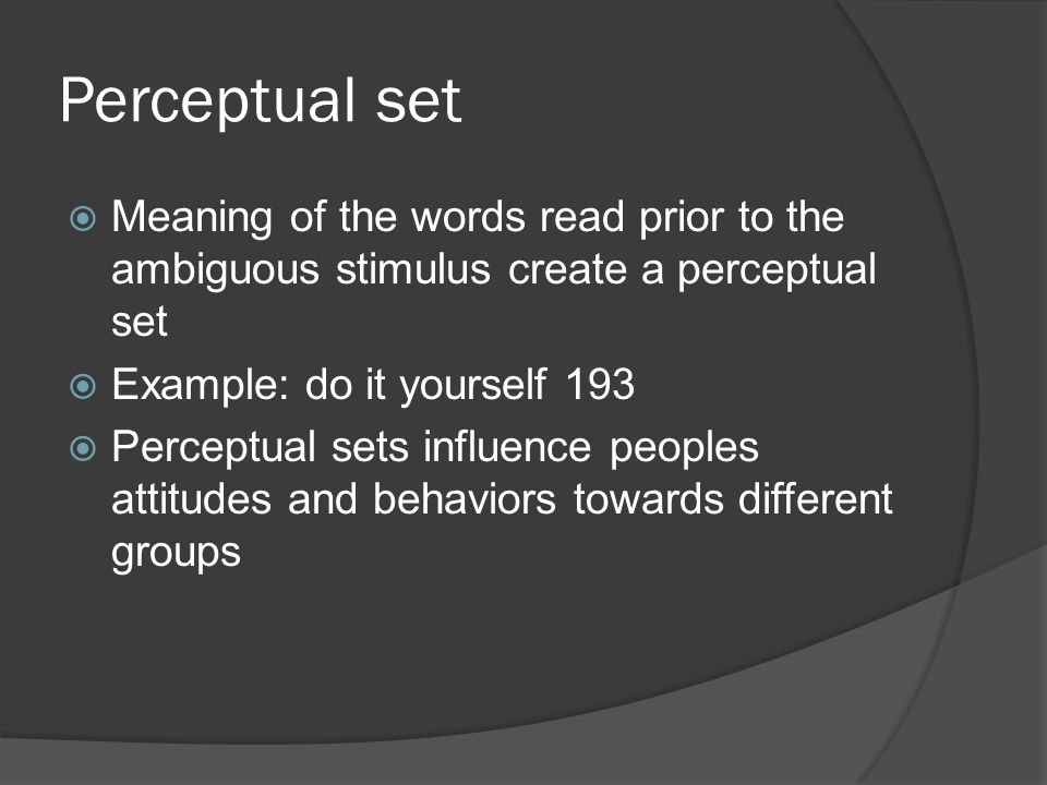 Sensation and perception ppt video online download perceptual set meaning of the words read prior to the ambiguous stimulus create a perceptual set solutioingenieria Images