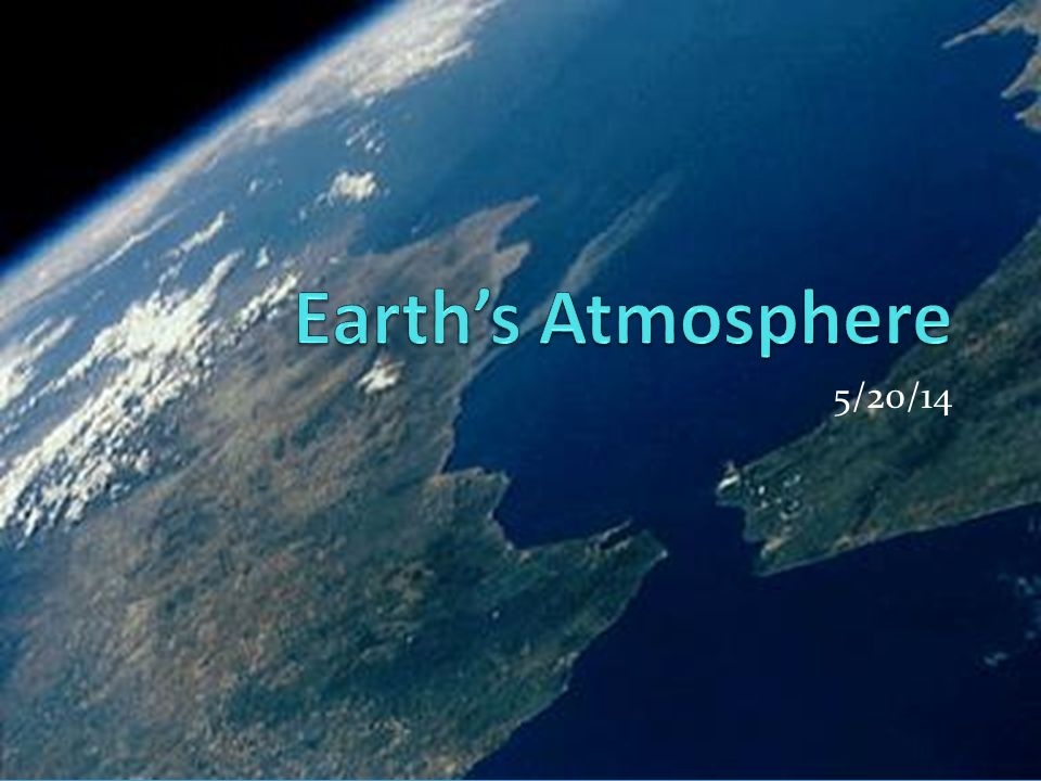 Earth's Atmosphere 5/20/14