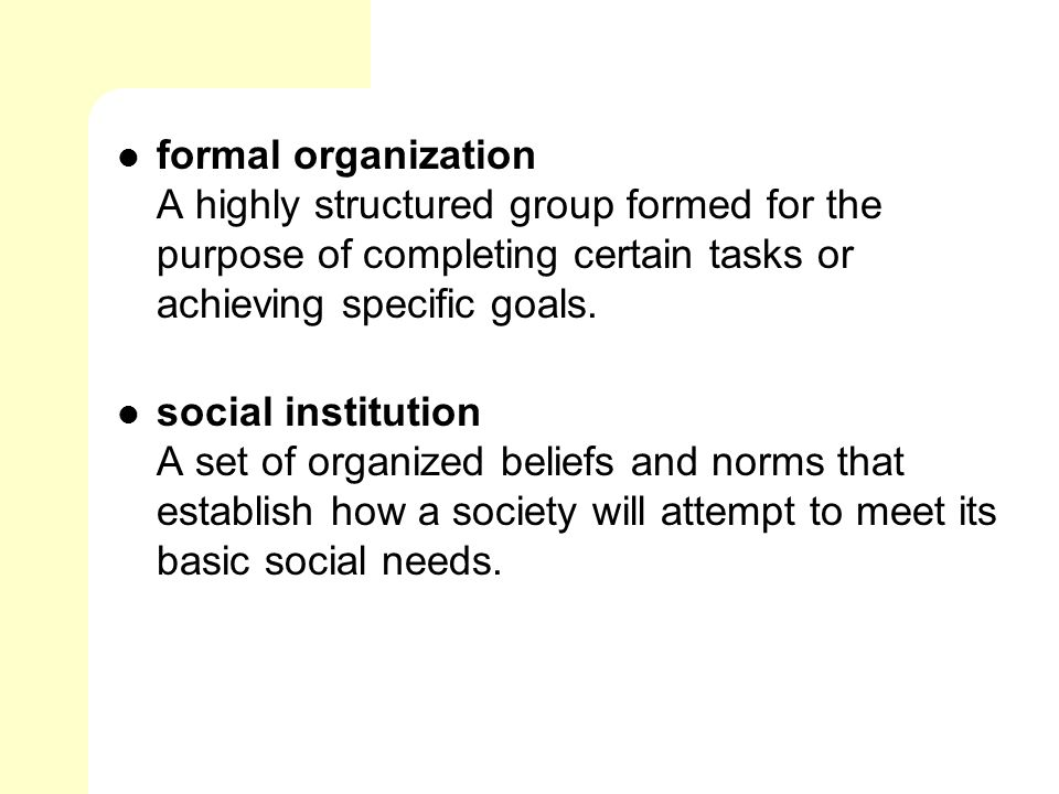 formal organization A highly structured group formed for the purpose of completing certain tasks or achieving specific goals.