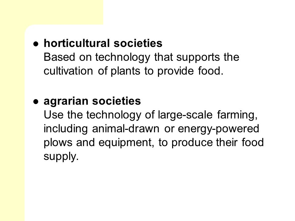 horticultural societies Based on technology that supports the cultivation of plants to provide food.