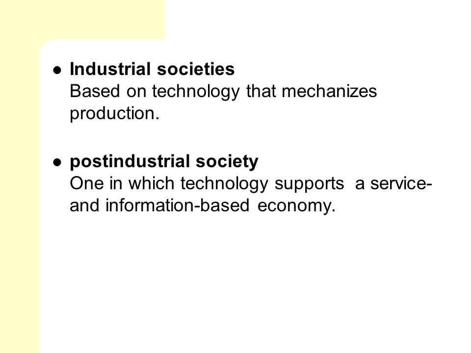 Industrial societies Based on technology that mechanizes production.