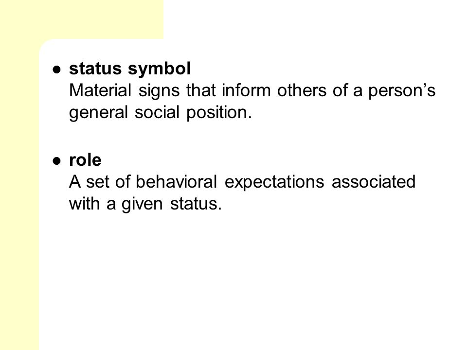 status symbol Material signs that inform others of a person's general social position.