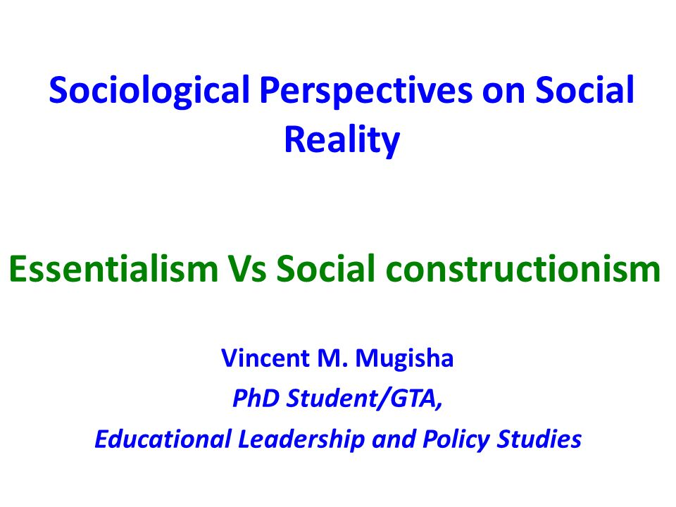 primordialism and social constructionism perspectives Social constructionism begins with the linguistic and cultural resources within a given social context, and then explores how these shape reality as it is.