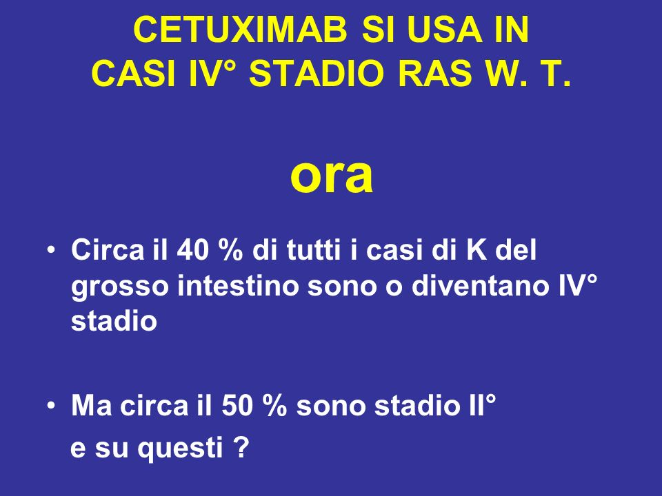 CETUXIMAB SI USA IN CASI IV° STADIO RAS W. T. ora
